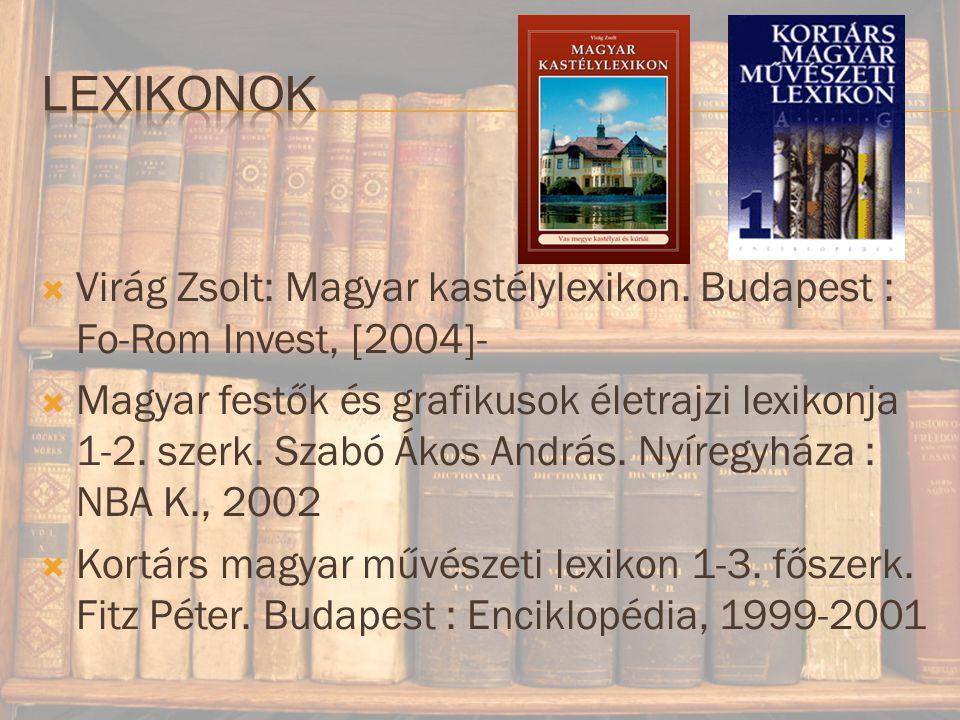 Lexikonok Virág Zsolt: Magyar kastélylexikon. Budapest : Fo-Rom Invest, [2004]-